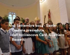 06/09/2014 – Celebrazione Santa Cresima presieduta dall'Arcivescovo Card. Gualtiero Bassetti