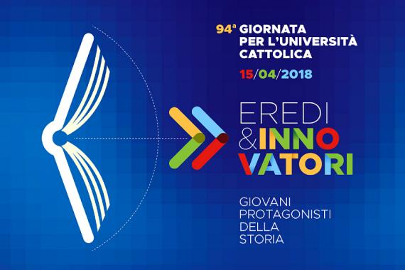 15.04.2018 – 94^ Giornata per l'Università Cattolica: Eredi e Innovatori