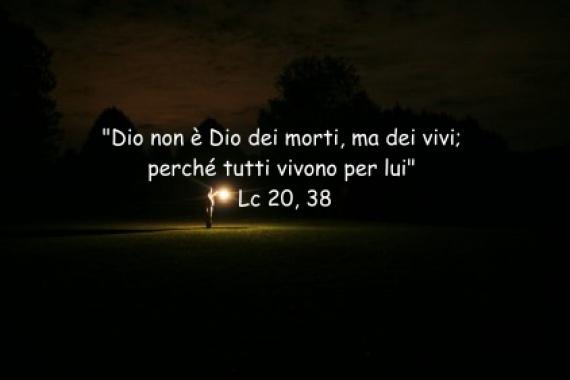 10.11.2019 – 32^ Tempo Ordinario: Dio non è dei morti, ma dei viventi (Lc 20,38)